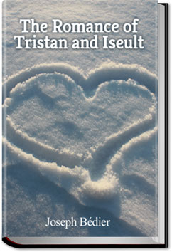 The Romance of Tristan and Iseult by Joseph Bédier