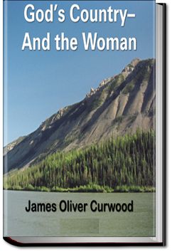 God's Country-And the Woman by James Oliver Curwood