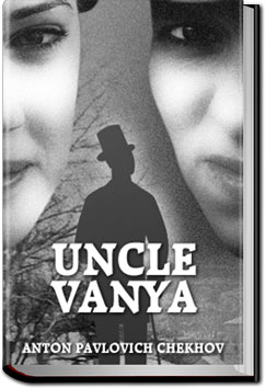 Uncle Vanya by Anton Pavlovich Chekhov