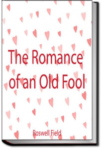 The Romance of an Old Fool by Roswell Martin Field
