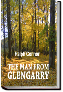 The Man from Glengarry; a tale of the Ottawa by Ralph Connor