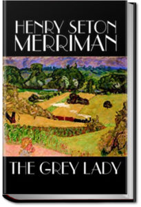 The Grey Lady by Henry Seton Merriman