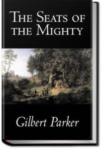 The Seats of the Mighty by Gilbert Parker