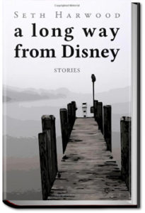 A Long Way From Disney - Part 2 by Seth Harwood