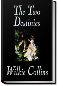 The Two Destinies by Wilkie Collins