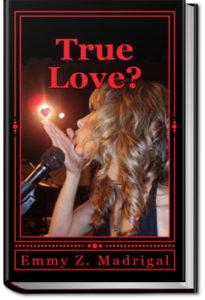 True Love? by Emmy Z. Madrigal