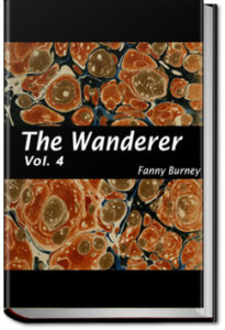 The Wanderer - Volume 4 by Fanny Burney