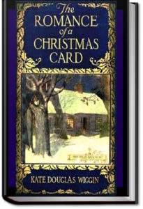 The Romance of a Christmas Card by Kate Douglas Wiggin