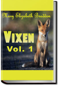Vixen - Volume 1 by M. E. Braddon