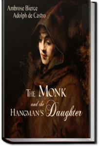 The Monk and The Hangman's Daughter by Adolphe Danziger de Castro and Ambrose Bierce