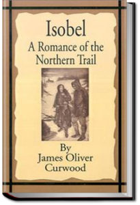 Isobel : a Romance of the Northern Trail by James Oliver Curwood