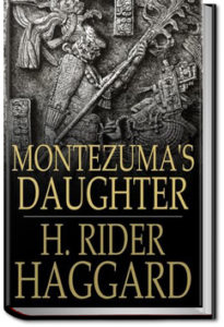 Montezuma's Daughter by Henry Rider Haggard