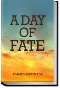 A Day of Fate by Edward Payson Roe