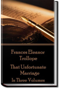 That Unfortunate Marriage - Volume 1 by Frances Eleanor Trollope