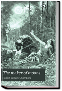 The Maker of Moons and Other Short Stories by Robert W. Chambers