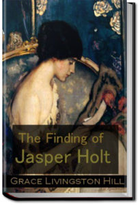 The Finding of Jasper Holt by Grace Livingston Hill